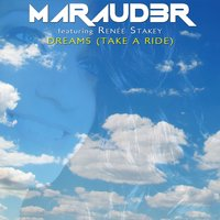 Dreams (Take a Ride) — Renee Stakey, MARAUD3R