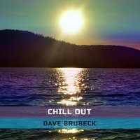 Chill Out — Dave Brubeck