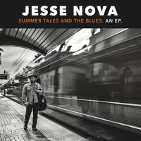 Summer Tales and the Blues - EP — Jesse Nova
