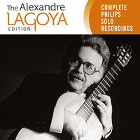 The Alexandre Lagoya Edition - Complete Philips Solo Recordings — Alexandre Lagoya