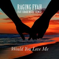 Would You Love Me — Raging Fyah, Cidade Negra, Raging Fyah & Cidade Negra