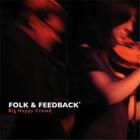 Folk & Feedback* — Big Happy Crowd