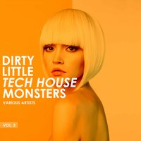 Dirty Little Tech House Monsters, Vol. 3 — сборник