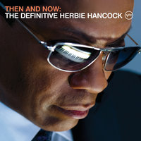 Then And Now: The Definitive Herbie Hancock — Herbie Hancock