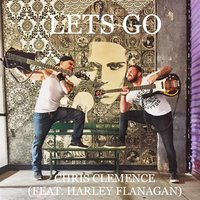 Lets Go — Harley Flanagan, Chris Clemence