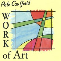 Work of Art — Pete Caulfield