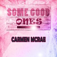Some Good Ones — Carmen Mcrae