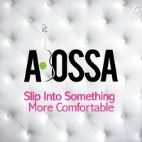 Slip Into Something More Comfortable - Single — Abossa