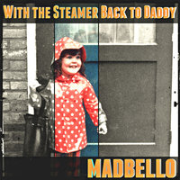 With the Steamer Back to Daddy — Madbello
