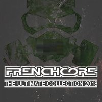 Frenchcore the Ultimate Collection 2018 — сборник