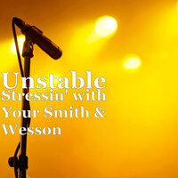 Stressin' with Your Smith & Wesson — Unstable