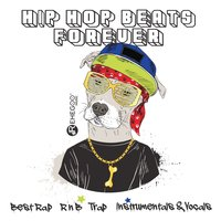 Hip Hop Beats Forever: Best Rap, R'n'B, Trap, Instrumentals & Vocals — сборник