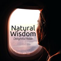 Natural Wisdom: Delightful Relax, Nature Sounds, Zen Yoga for Timeless Peace — Kapa Nyolo & Ultimate Relaxation Spa Dreams, Ultimate Relaxation Spa Dreams, Kapa Nyolo