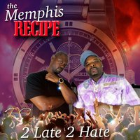 2 Late 2 Hate — The Memphis Recipe