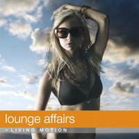 Lounge Affairs (Chill Out), Living Motion — сборник