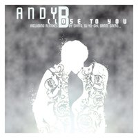 Close to You — Andy B