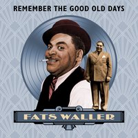 Remember the Good Old Days — Fats Waller