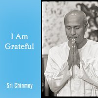 I Am Grateful — Sri Chinmoy