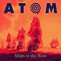 Ships in the West — Atom