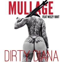 Dirty Diana — Mullage, Weezy100it