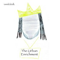 The Urban Enrichment — Iamslicktalk