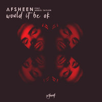 Would It Be Ok — AFSHeeN, Angel Taylor