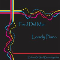 Lonely Piano — Fred Del Mar