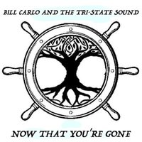Now That You're Gone — Bill Carlo and the Tri-State Sound