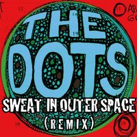 Sweat in Outer Space — The Dots