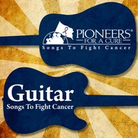 Pioneers for a Cure - Guitar Songs to Fight Cancer — сборник