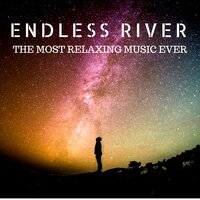 Endless River: The Most Relaxing Music Ever with Sounds of Water, Nature Noise — Lemmon John