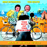 Max and Ted: The Hits of the Thirties — Max Bygraves, The Ted Heath Orchestra, Max Bygraves, The Ted Heath Orchestra