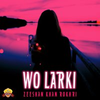 Wo Larki - Single — Zeeshan Khan Rokhri