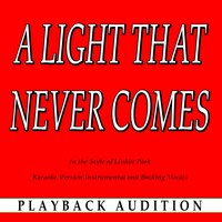 A Light That Never Comes (In the Style of Linkin Park) — Playback Audition