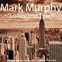 Lonesome Town — Mark Murphy