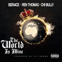 The World Is Mine — Ren Thomas, Biznace, Chi Bully