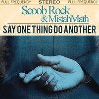 Say One Thing Do Another — ScoobRock, MistahMath