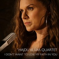 I Don't Want to Lose My Faith in You — Hajdu Klára Quartet