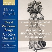 Welcome, Vicegerent of the mighty King, Z. 340, I. Welcome, Vicegerent of the mighty King - Single — Генри Пёрселл, The Sixteen, Harry Christophers, The Sixteen / Harry Christophers, The Sixteen Orchestra