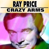 Crazy Arms — Ray Price
