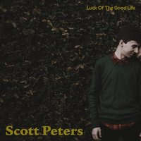 Scott Peters — Luck Of The Good Life