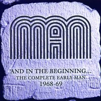 And In the Beginning... The Complete Early Man 1968-69 — Man
