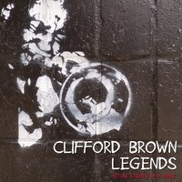 Legends - Clifford Brown Jazz And Bebop — Clifford Brown