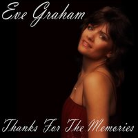 Thanks for the Memories — Eve Graham