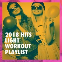 2018 Hits Light Workout Playlist — Pop Hits, Today's Hits!, Cover Crew