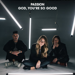 God, You're So Good — Passion, Kristian Stanfill, Melodie Malone