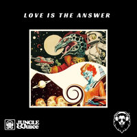Love Is The Answer — Jungle & Juice