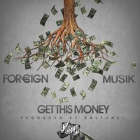 Get This Money — FOREIGN, For€Ign, Foreign Musik