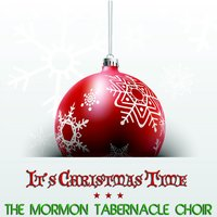 It's Christmas Time — The Mormon Tabernacle Choir