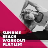 Sunrise Beach Workout Playlist — Top 40 Hits, Ibiza Fitness Music Workout, Ultimate Fitness Playlist Power Workout Trax